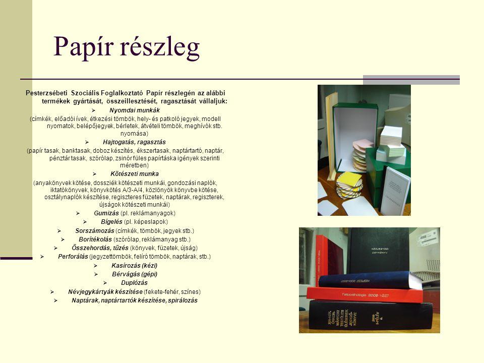Papír részleg Pesterzsébeti Szociális Foglalkoztató Papír részlegén az alábbi termékek gyártását, összeillesztését, ragasztását vállaljuk:  Nyomdai m