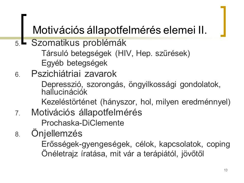 13 Motivációs állapotfelmérés elemei II. 5. Szomatikus problémák Társuló betegségek (HIV, Hep. szűrések) Egyéb betegségek 6. Pszichiátriai zavarok Dep