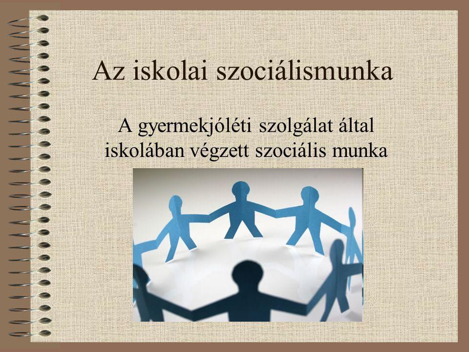 Az iskolai szociálismunka A gyermekjóléti szolgálat által iskolában végzett szociális munka