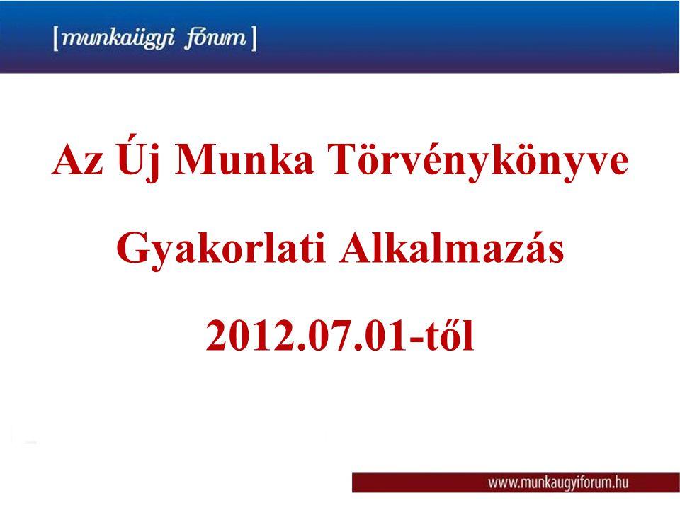 Az Új Munka Törvénykönyve Gyakorlati Alkalmazás 2012.07.01-től