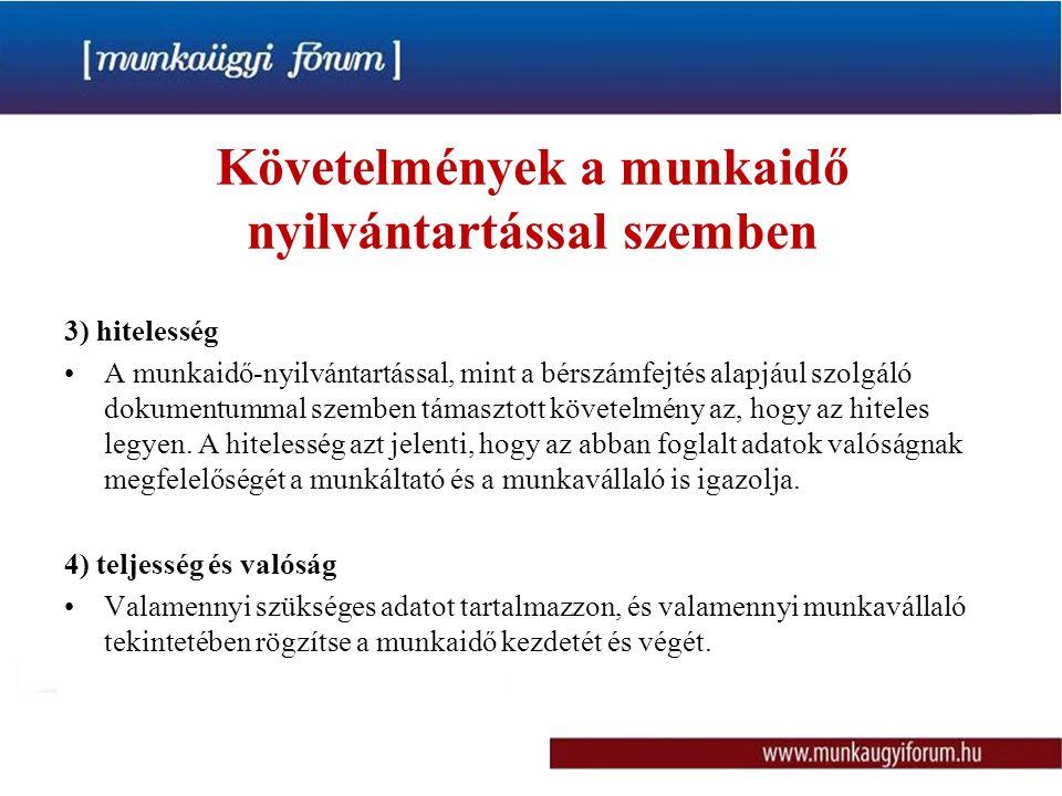 Követelmények a munkaidő nyilvántartással szemben 3) hitelesség •A munkaidő-nyilvántartással, mint a bérszámfejtés alapjául szolgáló dokumentummal sze