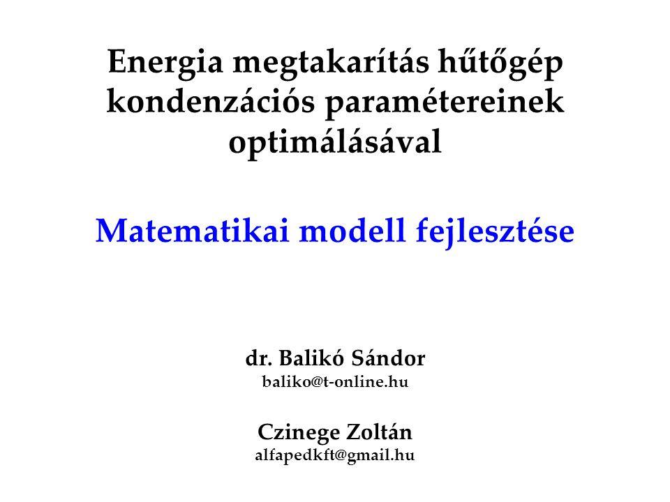 Energia megtakarítás hűtőgép kondenzációs paramétereinek optimálásával Matematikai modell fejlesztése dr. Balikó Sándor baliko@t-online.hu Czinege Zol
