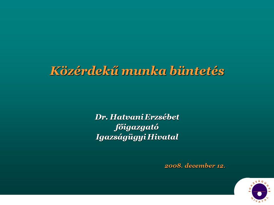 Közérdekű munka büntetés Dr. Hatvani Erzsébet főigazgató Igazságügyi Hivatal 2008. december 12.