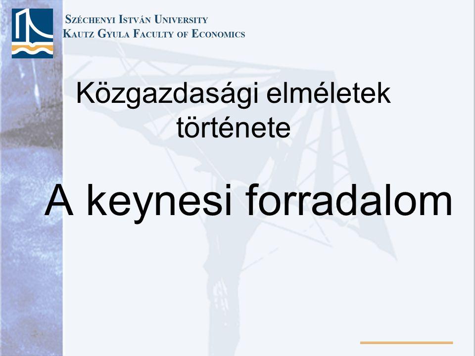 Közgazdasági elméletek története A keynesi forradalom