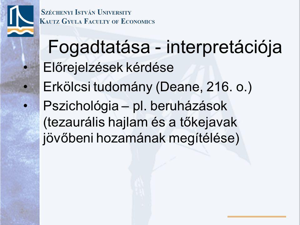•Előrejelzések kérdése •Erkölcsi tudomány (Deane, 216. o.) •Pszichológia – pl. beruházások (tezaurális hajlam és a tőkejavak jövőbeni hozamának megíté