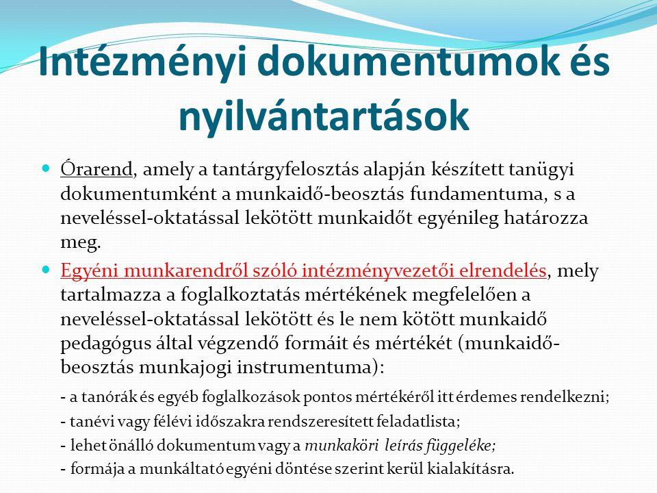 Intézményi dokumentumok és nyilvántartások  Órarend, amely a tantárgyfelosztás alapján készített tanügyi dokumentumként a munkaidő-beosztás fundament