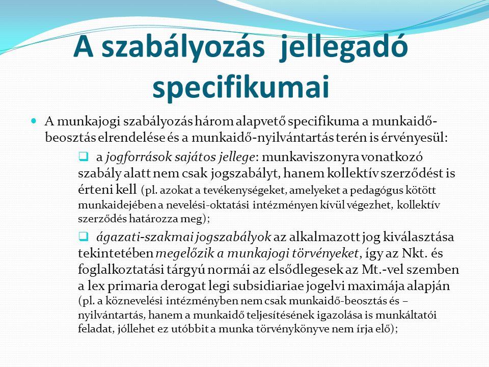 A szabályozás jellegadó specifikumai  A munkajogi szabályozás három alapvető specifikuma a munkaidő- beosztás elrendelése és a munkaidő-nyilvántartás