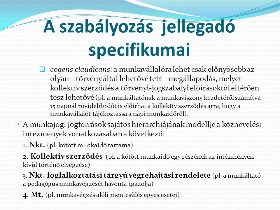 A szabályozás jellegadó specifikumai  cogens claudicans: a munkavállalóra lehet csak előnyösebb az olyan – törvény által lehetővé tett – megállapodás