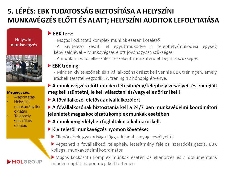 EBK terv: - Magas kockázatú komplex munkák esetén kötelező - A Kivitelező készíti el együttműködve a telephely/működési egység képviselőjével – Munkavégzés előtt jóváhagyása szükséges - A munkára való felkészülés részeként munkaterület bejárás szükséges EBK tréning: - Minden kivitelezőnek és alvállalkozónak részt kell vennie EBK tréningen, amely írásbeli teszttel végződik.
