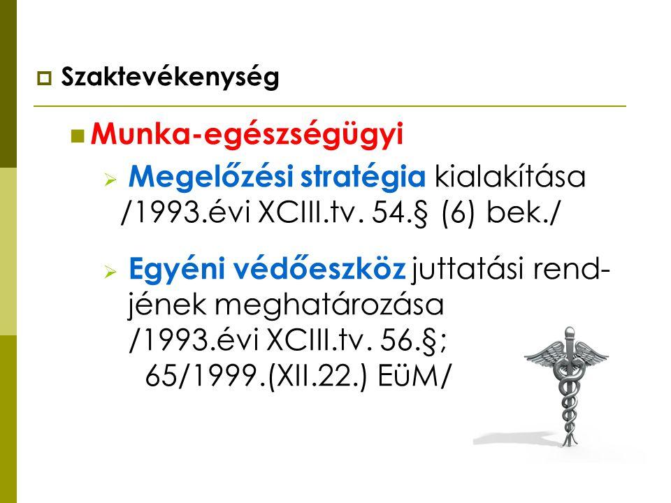  Szaktevékenység  Munka-egészségügyi  Megelőzési stratégia kialakítása /1993.évi XCIII.tv. 54.§ (6) bek./  Egyéni védőeszköz juttatási rend- jének