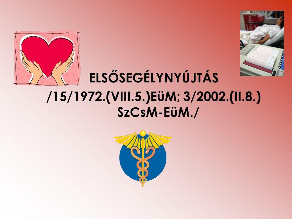 ELSŐSEGÉLYNYÚJTÁS /15/1972.(VIII.5.)EüM; 3/2002.(II.8.) SzCsM-EüM./