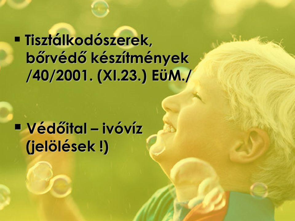 Tisztálkodószerek, bőrvédő készítmények /40/2001. (XI.23.) EüM./  Tisztálkodószerek, bőrvédő készítmények /40/2001. (XI.23.) EüM./  Védőital – ivóví