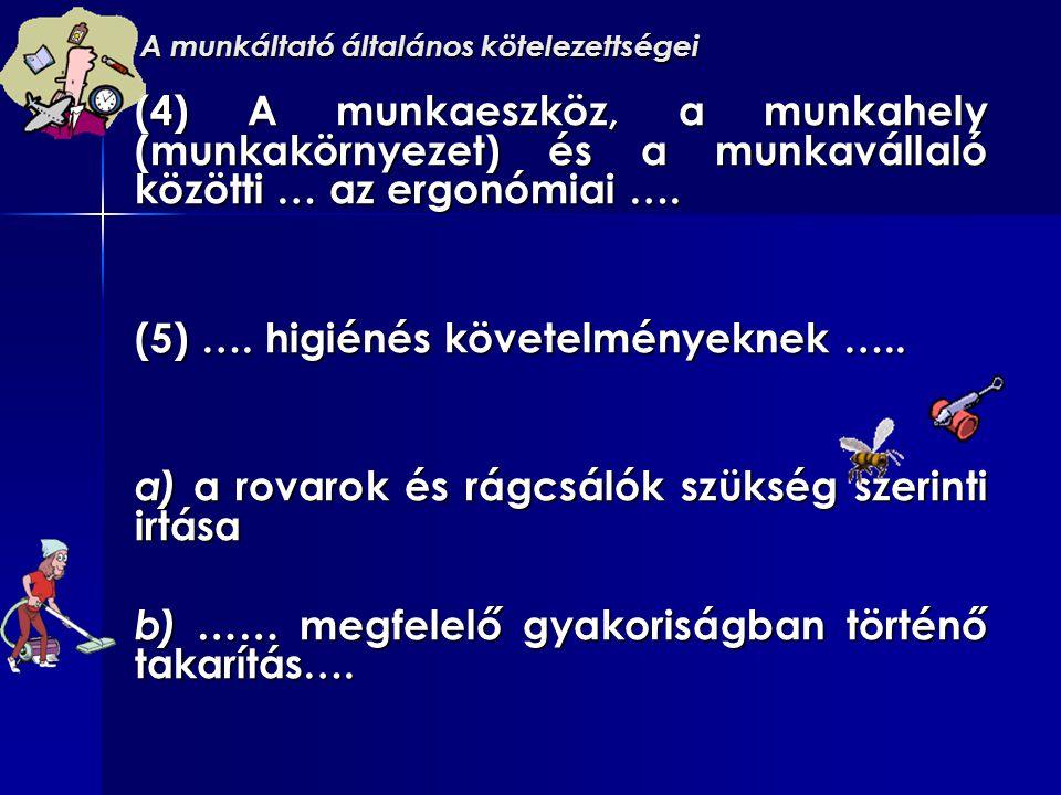A munkáltató általános kötelezettségei (4) A munkaeszköz, a munkahely (munkakörnyezet) és a munkavállaló közötti … az ergonómiai …. (5) …. higiénés kö