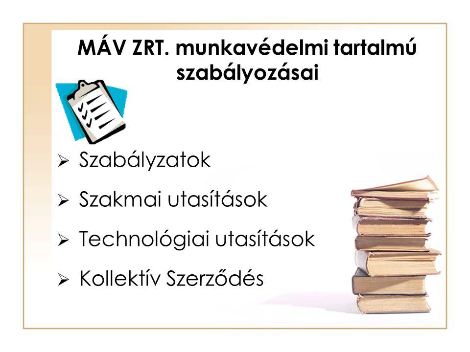 MÁV ZRT. munkavédelmi tartalmú szabályozásai  Szabályzatok  Szakmai utasítások  Technológiai utasítások  Kollektív Szerződés