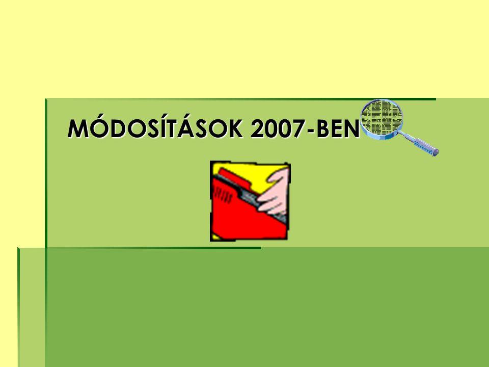 MÓDOSÍTÁSOK 2007-BEN