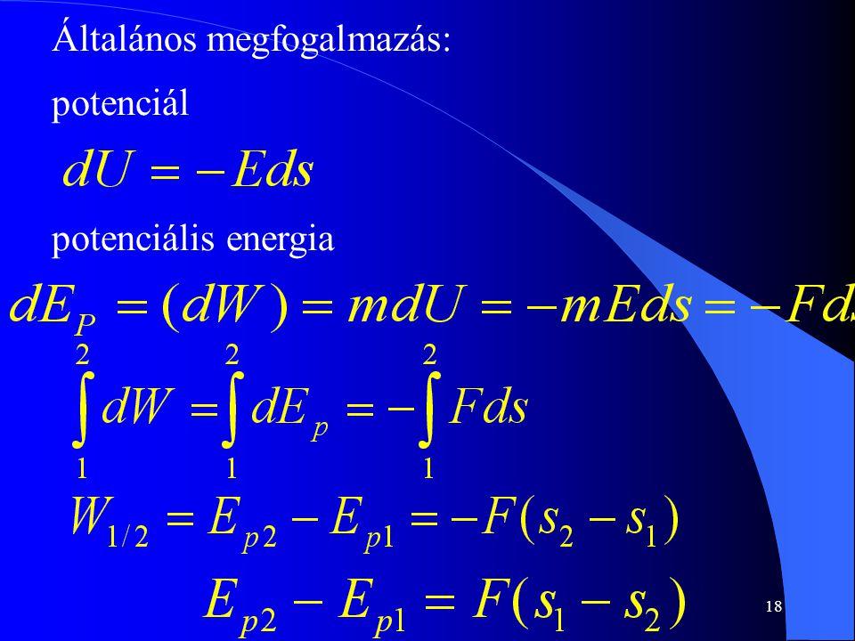 18 potenciál potenciális energia Általános megfogalmazás: