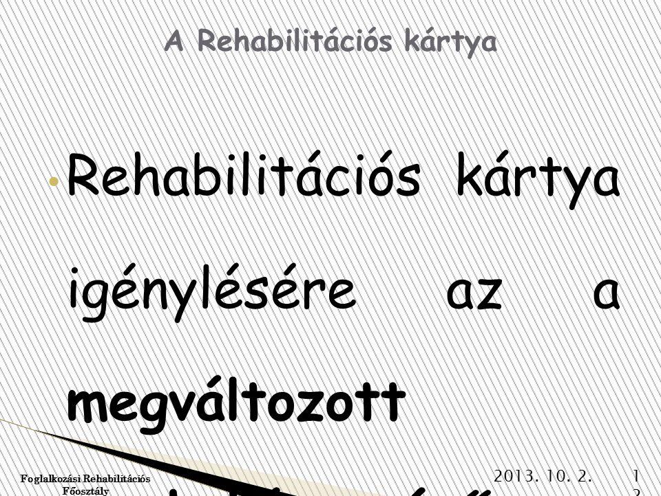 • Rehabilitációs kártya igénylésére az a megváltozott munkaképességű személy jogosult, akinek a rehabilitációs hatóság által végzett komplex minősítés