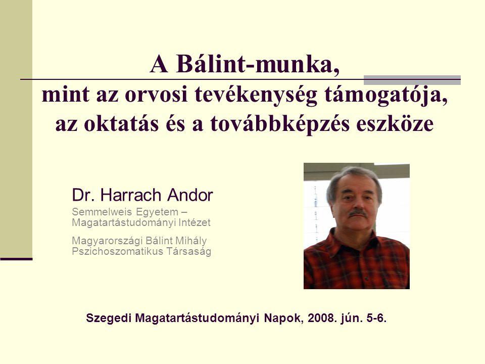 A Bálint-munka, mint az orvosi tevékenység támogatója, az oktatás és a továbbképzés eszköze Dr. Harrach Andor Semmelweis Egyetem – Magatartástudományi