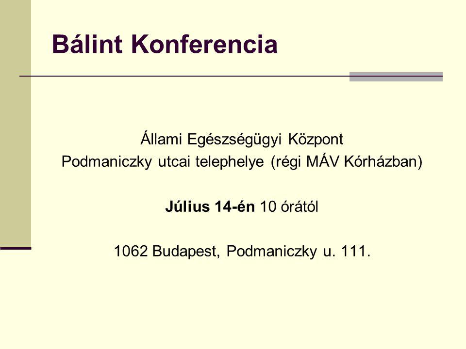 Bálint Konferencia Állami Egészségügyi Központ Podmaniczky utcai telephelye (régi MÁV Kórházban) Július 14-én 10 órától 1062 Budapest, Podmaniczky u.