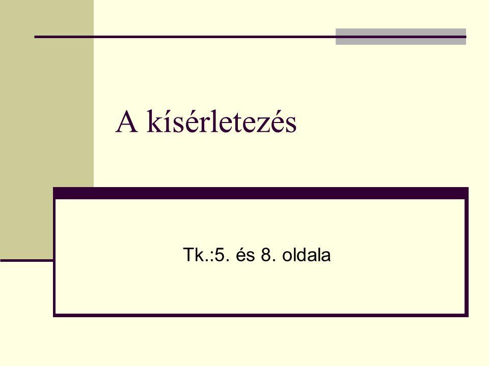 A kísérletezés Tk.:5. és 8. oldala