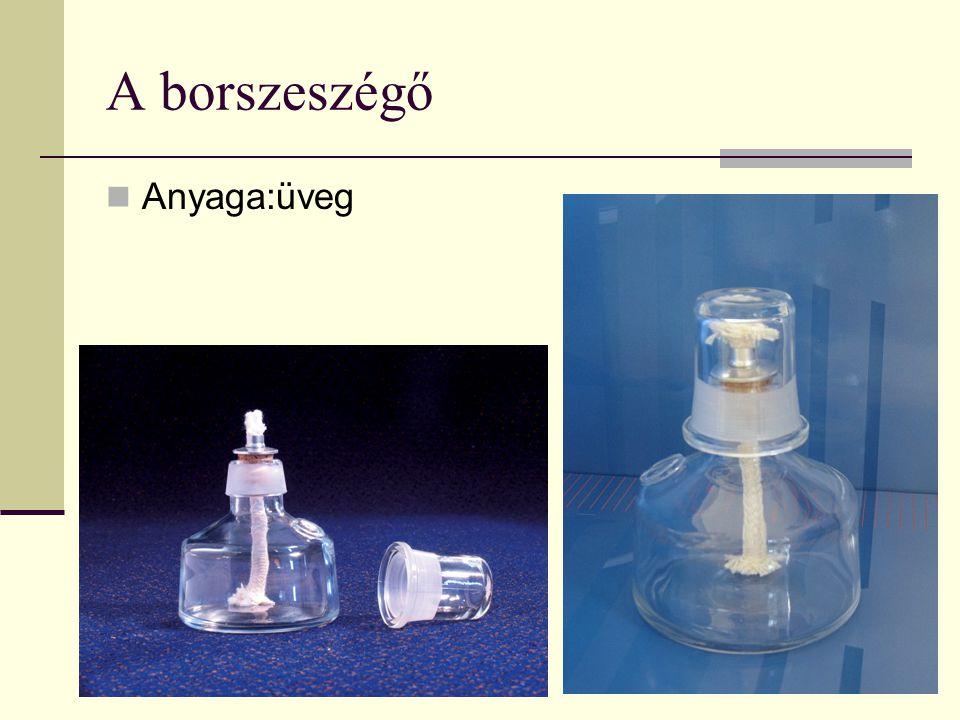 A borszeszégő  Anyaga:üveg