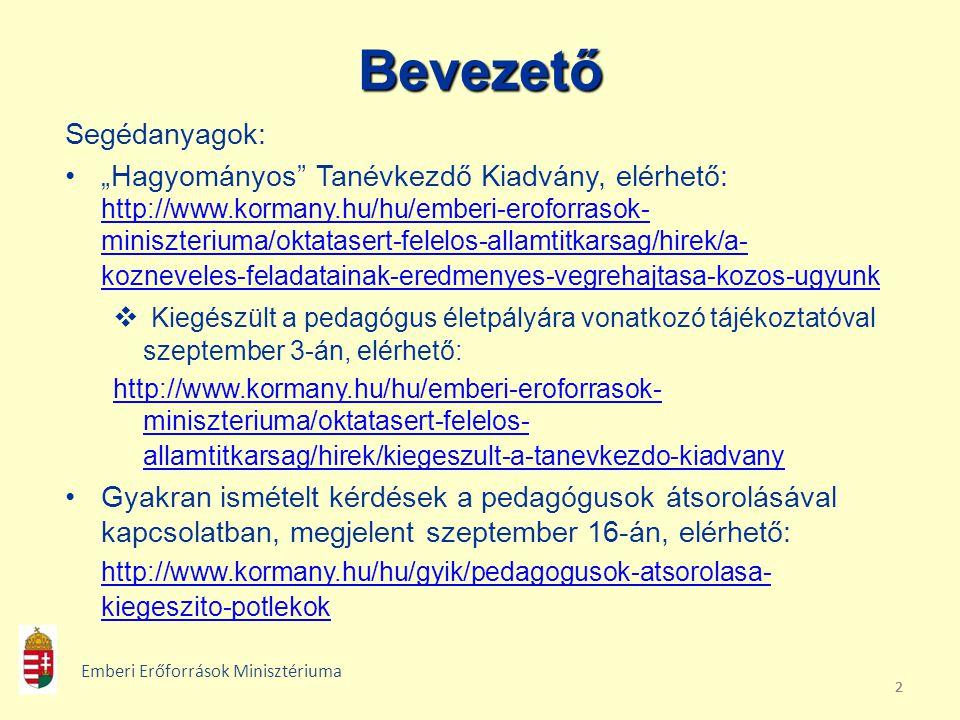 """222Bevezető Segédanyagok: •""""Hagyományos Tanévkezdő Kiadvány, elérhető: http://www.kormany.hu/hu/emberi-eroforrasok- miniszteriuma/oktatasert-felelos-allamtitkarsag/hirek/a- kozneveles-feladatainak-eredmenyes-vegrehajtasa-kozos-ugyunk http://www.kormany.hu/hu/emberi-eroforrasok- miniszteriuma/oktatasert-felelos-allamtitkarsag/hirek/a- kozneveles-feladatainak-eredmenyes-vegrehajtasa-kozos-ugyunk  Kiegészült a pedagógus életpályára vonatkozó tájékoztatóval szeptember 3-án, elérhető: http://www.kormany.hu/hu/emberi-eroforrasok- miniszteriuma/oktatasert-felelos- allamtitkarsag/hirek/kiegeszult-a-tanevkezdo-kiadvany •Gyakran ismételt kérdések a pedagógusok átsorolásával kapcsolatban, megjelent szeptember 16-án, elérhető: http://www.kormany.hu/hu/gyik/pedagogusok-atsorolasa- kiegeszito-potlekok Emberi Erőforrások Minisztériuma"""