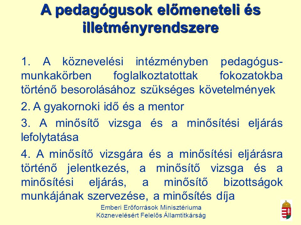 Emberi Erőforrások Minisztériuma Köznevelésért Felelős Államtitkárság A pedagógusok előmeneteli és illetményrendszere 1.