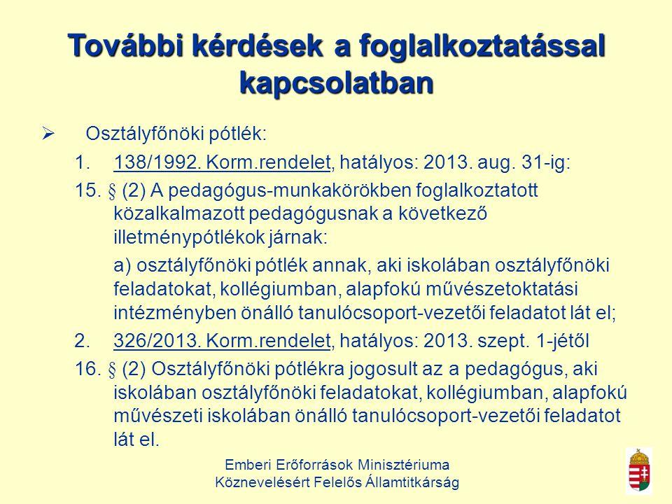 Emberi Erőforrások Minisztériuma Köznevelésért Felelős Államtitkárság További kérdések a foglalkoztatással kapcsolatban  Osztályfőnöki pótlék: 1.138/1992.