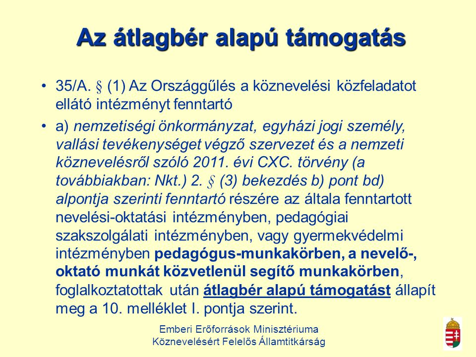 Emberi Erőforrások Minisztériuma Köznevelésért Felelős Államtitkárság Az átlagbér alapú támogatás •35/A.