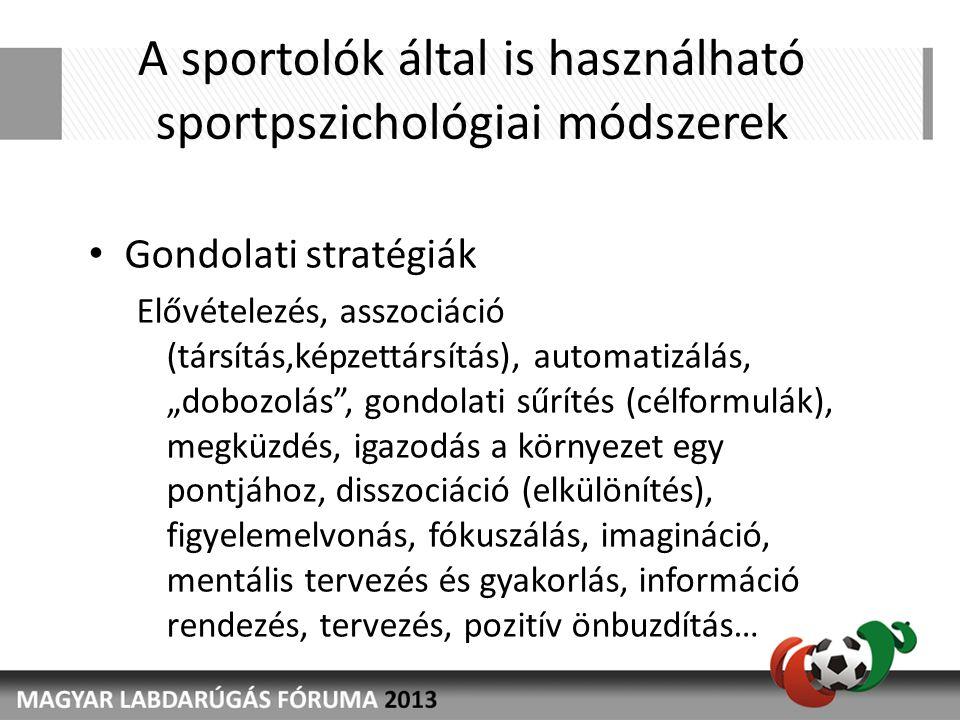 """A sportolók által is használható sportpszichológiai módszerek • Gondolati stratégiák Elővételezés, asszociáció (társítás,képzettársítás), automatizálás, """"dobozolás , gondolati sűrítés (célformulák), megküzdés, igazodás a környezet egy pontjához, disszociáció (elkülönítés), figyelemelvonás, fókuszálás, imagináció, mentális tervezés és gyakorlás, információ rendezés, tervezés, pozitív önbuzdítás…"""