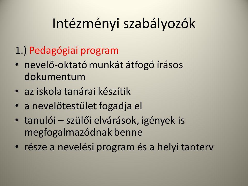 Intézményi szabályozók 1.) Pedagógiai program • nevelő-oktató munkát átfogó írásos dokumentum • az iskola tanárai készítik • a nevelőtestület fogadja