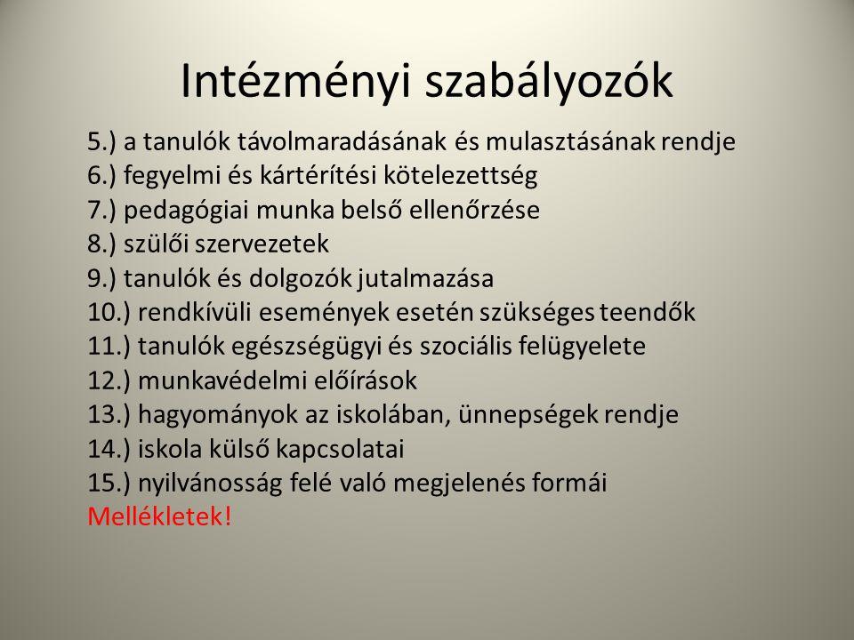 Intézményi szabályozók 5.) a tanulók távolmaradásának és mulasztásának rendje 6.) fegyelmi és kártérítési kötelezettség 7.) pedagógiai munka belső ell