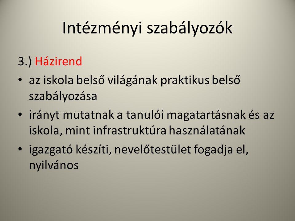 Intézményi szabályozók 3.) Házirend • az iskola belső világának praktikus belső szabályozása • irányt mutatnak a tanulói magatartásnak és az iskola, m
