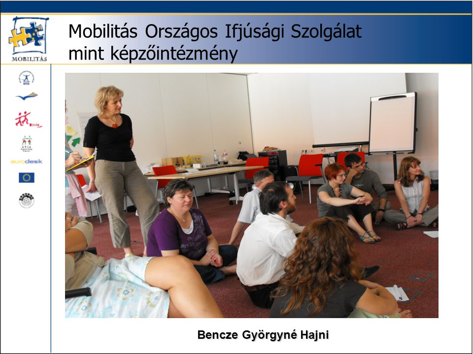 Mobilitás Országos Ifjúsági Szolgálat mint képzőintézmény Bencze Györgyné Hajni
