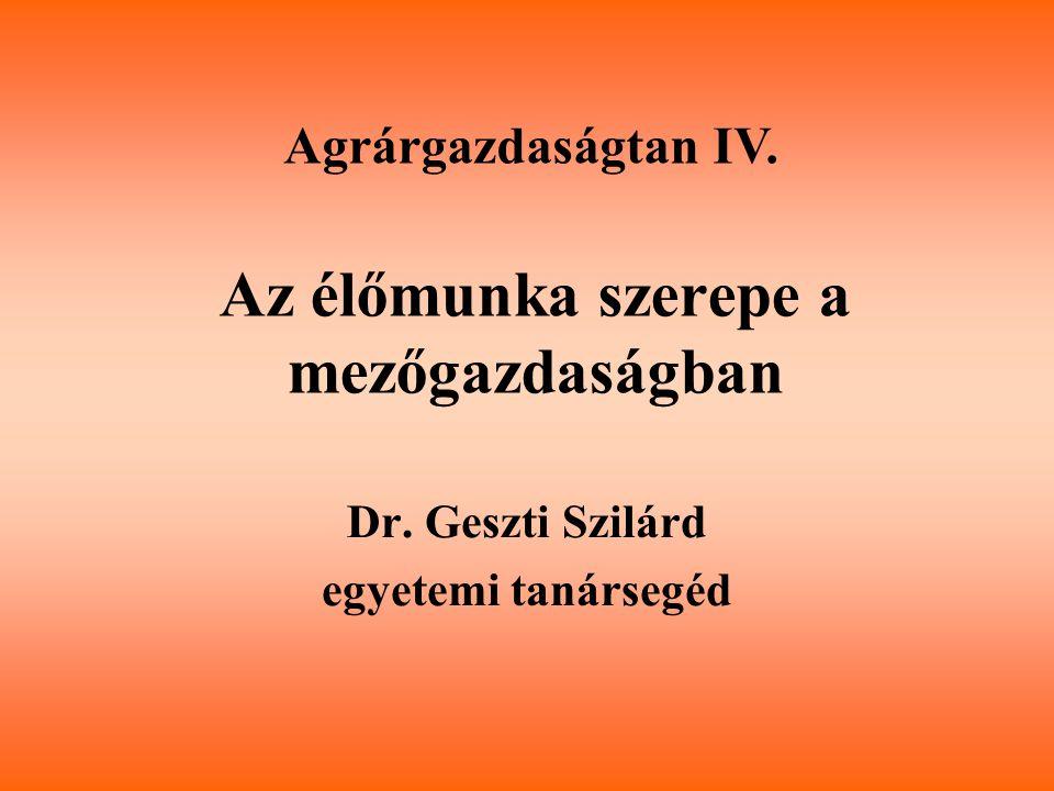 Az élőmunka szerepe a mezőgazdaságban Dr. Geszti Szilárd egyetemi tanársegéd Agrárgazdaságtan IV.