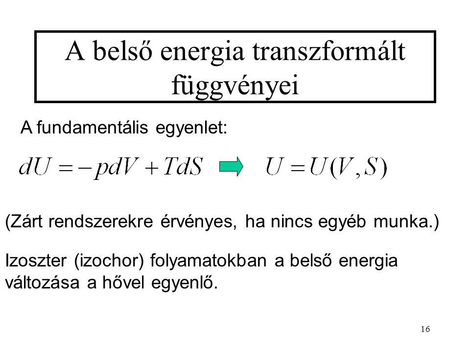 16 A belső energia transzformált függvényei A fundamentális egyenlet: (Zárt rendszerekre érvényes, ha nincs egyéb munka.) Izoszter (izochor) folyamato