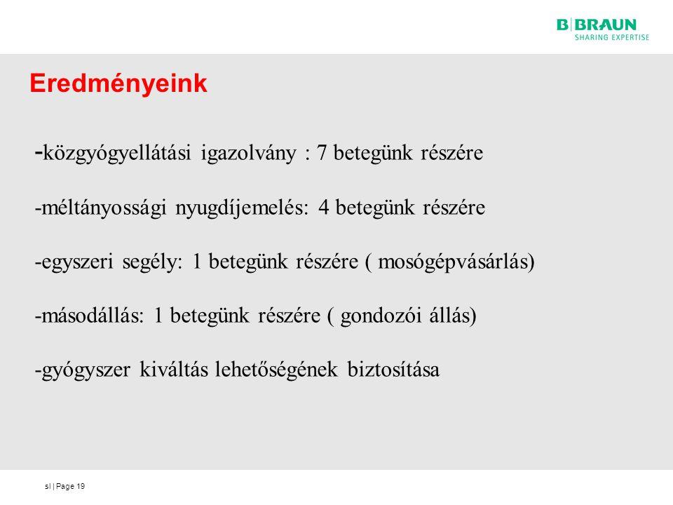 sl | Page Eredményeink 19 - közgyógyellátási igazolvány : 7 betegünk részére -méltányossági nyugdíjemelés: 4 betegünk részére -egyszeri segély: 1 bete