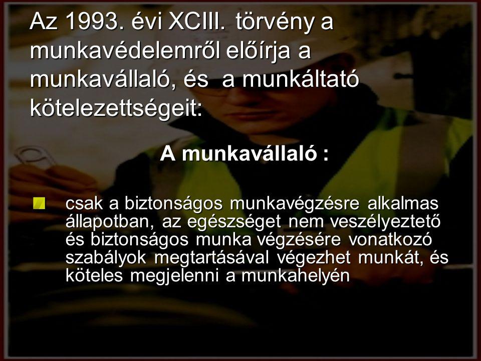 Az 1993. évi XCIII. törvény a munkavédelemről előírja a munkavállaló, és a munkáltató kötelezettségeit: A munkavállaló : csak a biztonságos munkavégzé