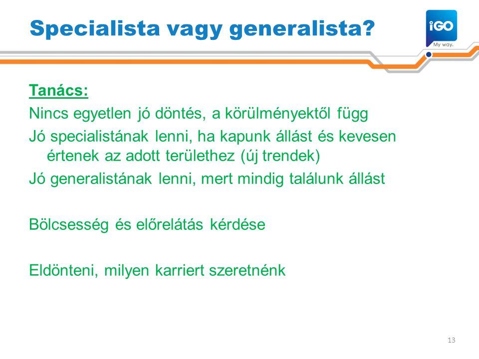 Specialista vagy generalista? Tanács: Nincs egyetlen jó döntés, a körülményektől függ Jó specialistának lenni, ha kapunk állást és kevesen értenek az