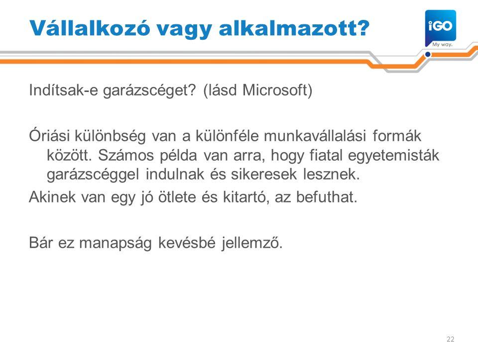Vállalkozó vagy alkalmazott? Indítsak-e garázscéget? (lásd Microsoft) Óriási különbség van a különféle munkavállalási formák között. Számos példa van