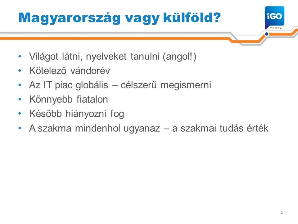 Magyarország vagy külföld? •Világot látni, nyelveket tanulni (angol!) •Kötelező vándorév •Az IT piac globális – célszerű megismerni •Könnyebb fiatalon