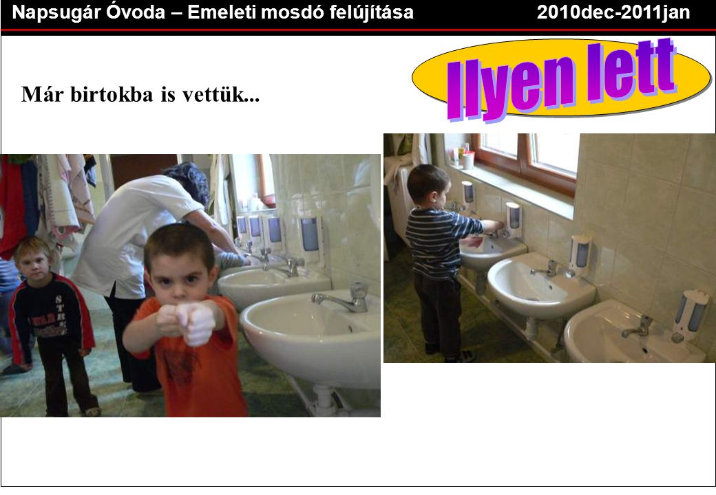 Napsugár Óvoda – Emeleti mosdó felújítása2010dec-2011jan Már birtokba is vettük...