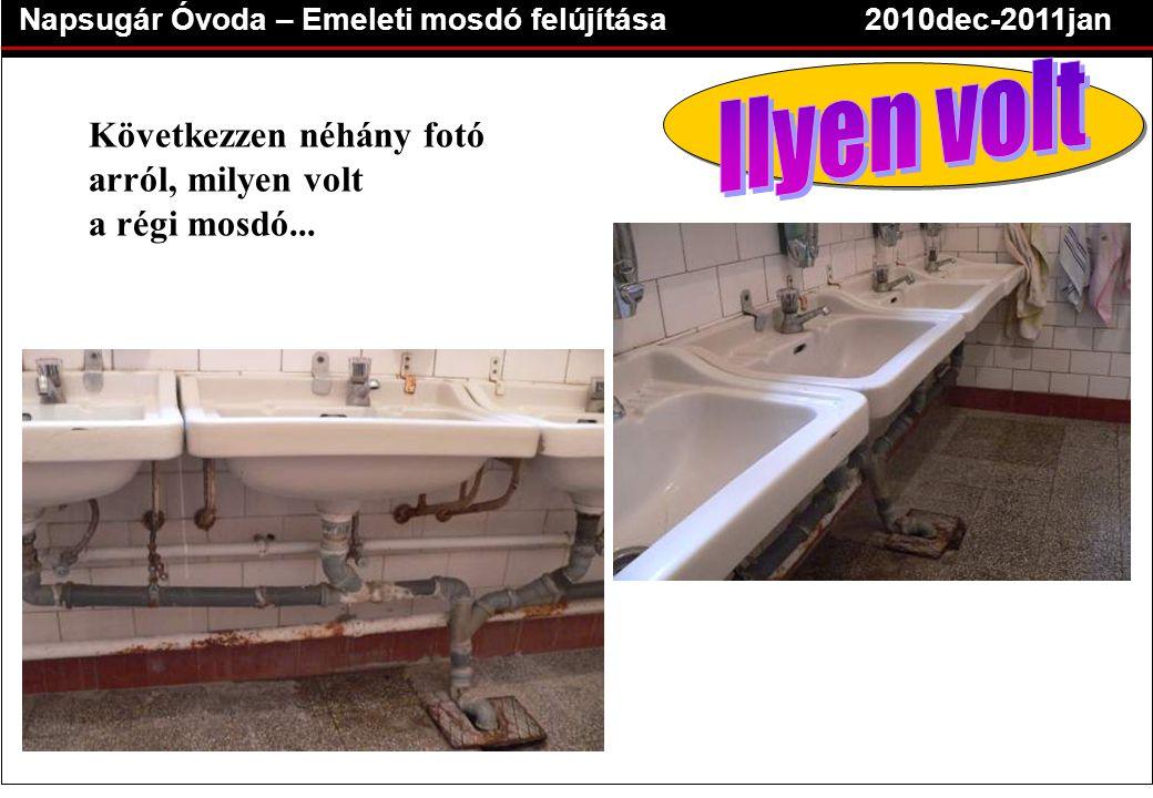 Napsugár Óvoda – Emeleti mosdó felújítása2010dec-2011jan Következzen néhány fotó arról, milyen volt a régi mosdó...