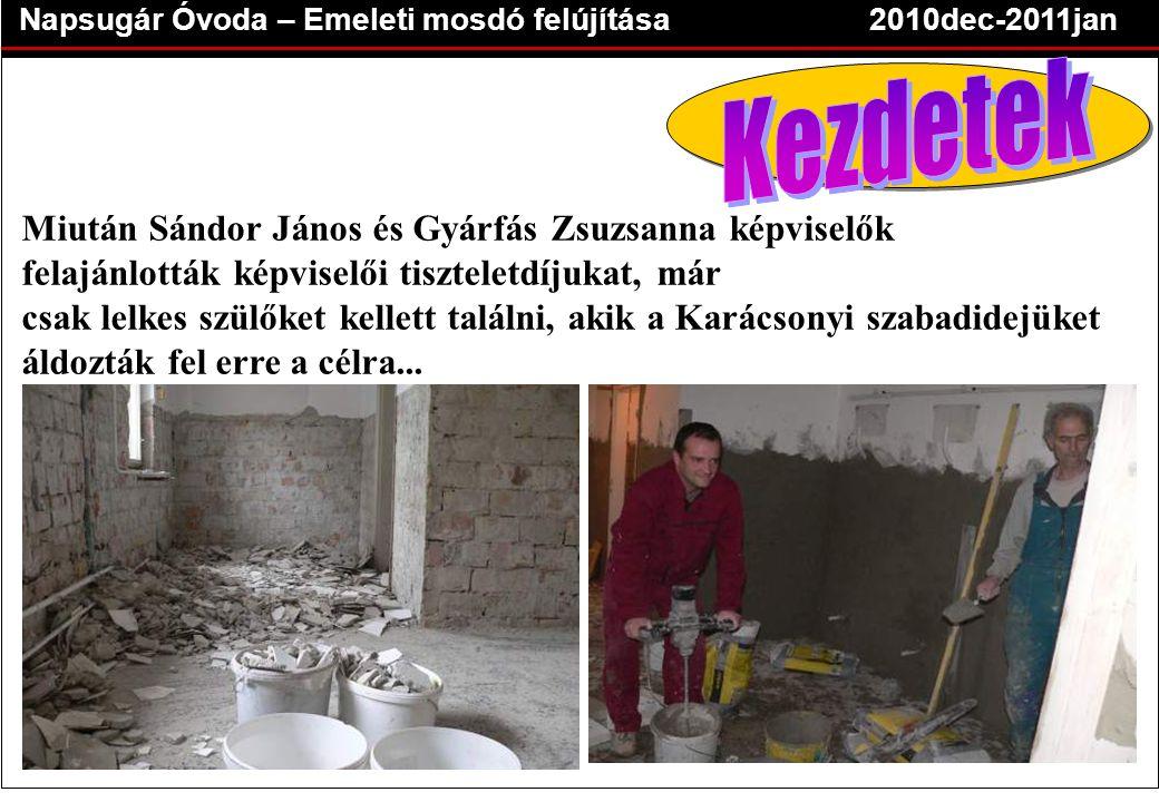 Napsugár Óvoda – Emeleti mosdó felújítása2010dec-2011jan Miután Sándor János és Gyárfás Zsuzsanna képviselők felajánlották képviselői tiszteletdíjukat