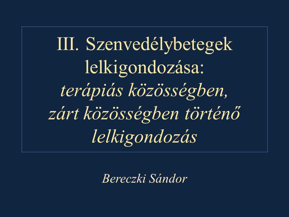 III. Szenvedélybetegek lelkigondozása: terápiás közösségben, zárt közösségben történő lelkigondozás Bereczki Sándor