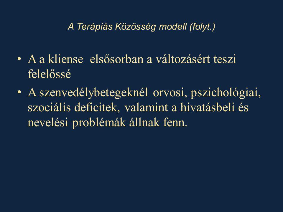 A Terápiás Közösség modell (folyt.) • A a kliense elsősorban a változásért teszi felelőssé • A szenvedélybetegeknél orvosi, pszichológiai, szociális deficitek, valamint a hivatásbeli és nevelési problémák állnak fenn.