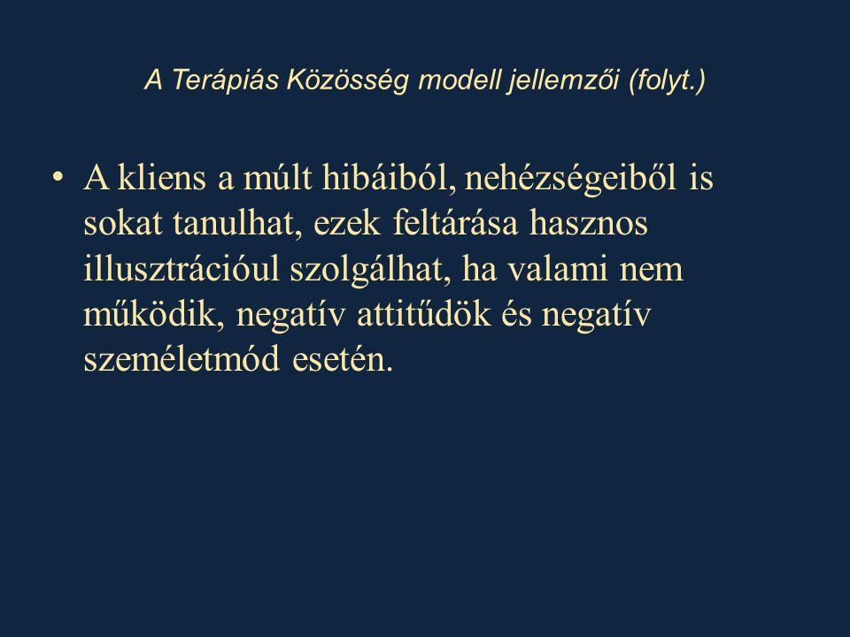 • A kliens a múlt hibáiból, nehézségeiből is sokat tanulhat, ezek feltárása hasznos illusztrációul szolgálhat, ha valami nem működik, negatív attitűdö