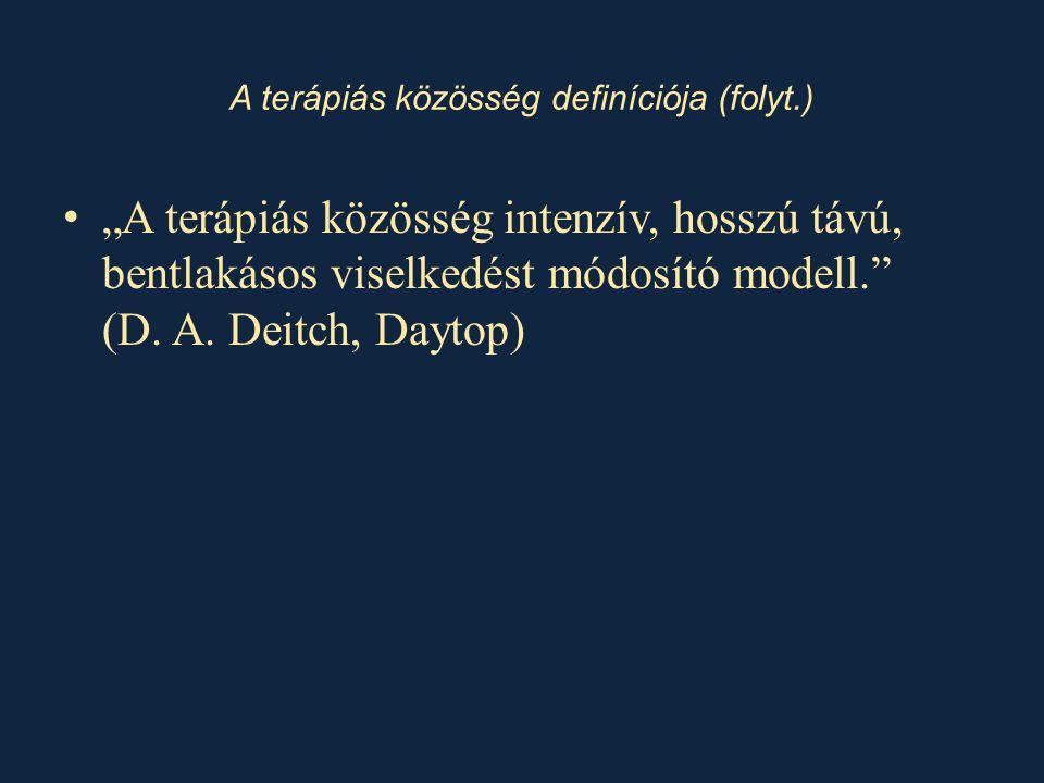 """A terápiás közösség definíciója (folyt.) • """"A terápiás közösség intenzív, hosszú távú, bentlakásos viselkedést módosító modell."""" (D. A. Deitch, Daytop"""