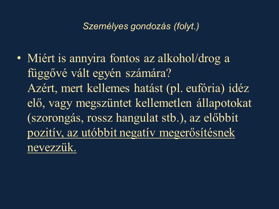 • Miért is annyira fontos az alkohol/drog a függővé vált egyén számára? Azért, mert kellemes hatást (pl. eufória) idéz elő, vagy megszüntet kellemetle