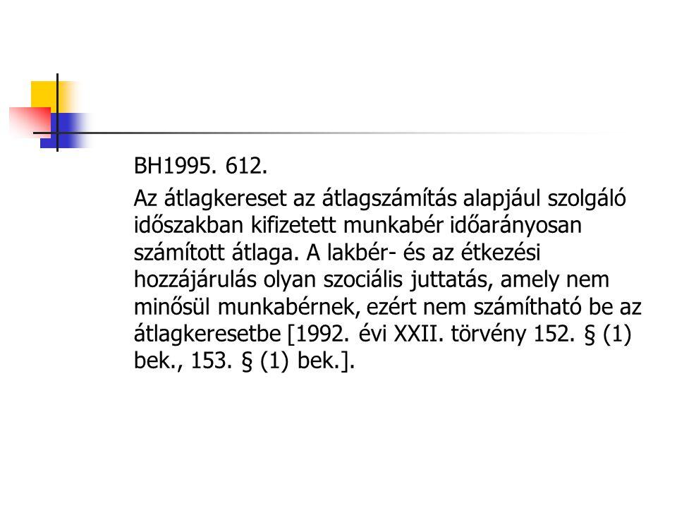 BH1995. 612. Az átlagkereset az átlagszámítás alapjául szolgáló időszakban kifizetett munkabér időarányosan számított átlaga. A lakbér- és az étkezési